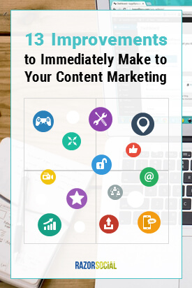 13 Improvements to Immediately Make to Your Content Marketing