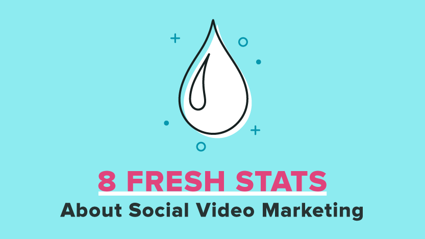 8 Fresh Stats About Social Video Marketing